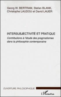 Intersubjectivité et pratique : Contributions à l'étude des pragmatismes dans la philosophie contemporaine-Bertram