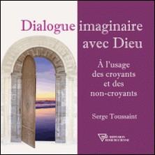 Dialogue imaginaire avec Dieu - A l'usage des croyants et des non-croyants-Serge Toussaint