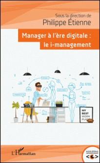 Manager à l'ère digitale : le i-management-Philippe Etienne