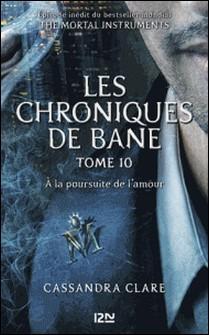 The Mortal Instruments, Les chroniques de Bane - tome 10 : À la poursuite de l'amour-Cassandra Clare , Aurore Alcayde , Sarah Rees Brennan