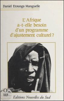 L'Afrique a-t-elle besoin d'un programme d'ajustement culturel ?-Daniel Etounga-Manguelle , Babacar Ndiaye