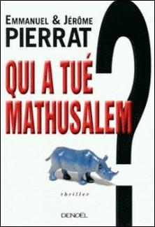 Qui a tué Mathusalem ?-Jérôme Pierrat , Emmanuel Pierrat