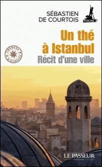 Un thé à Istanbul - Récit d'une ville-Sébastien de Courtois