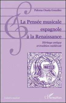 La Pensée musicale espagnole à la Renaissance - Héritage antique et tradition médiévale-Paloma Otaola Gonzalez