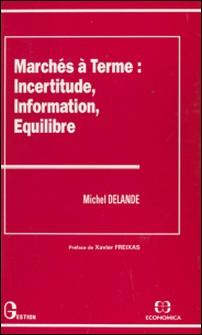 Marchés à terme : incertitude, informations, équilibre-Michel Delande