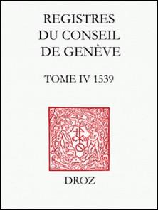Registres du Conseil de Genève à l'époque de Calvin - Tome 4, 1539, 2 volumes-Sandra Coram-Mekkey , Christophe Chalazon , Catherine Santschi