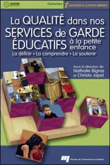 La qualité dans nos services de garde éducatifs à la petite enfance - La définir, la comprendre, la soutenir-Christa Japel