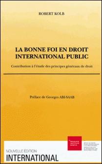 La bonne foi en droit international public. - Contribution à l'étude des principes généraux de droit-Robert Kolb