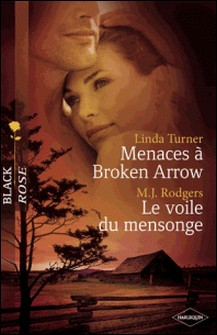 Menaces à Broken Arrow - Le voile du mensonge (Harlequin Black Rose)-Linda Turner , M.J. RODGERS , M.J. Rodgers