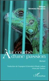 A la courbe d'une passion-Wilson Moreno Palacios