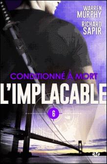 Conditionné à mort - L'Implacable, T6-Richard Sapir , Warren Murphy , Brigitte Sallebert