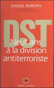 DST - Neuf ans à la division antiterroriste-Daniel Burdan