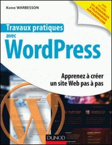 Travaux pratiques avec WordPress - Apprenez à créer un site Web pas à pas-Karine Warbesson