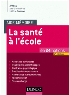 Aide-mémoire - La santé à l'école - Handicaps et maladies, troubles psychologiques et comportementaux, maltraitances et traumatismes-AFPSSU , Hélène Romano