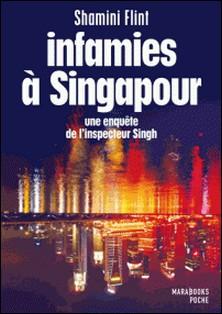 Infamies à Singapour. Une enquête de l'inspecteur Singh-Shamini Flint