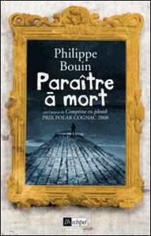 Paraître à mort-Philippe Bouin