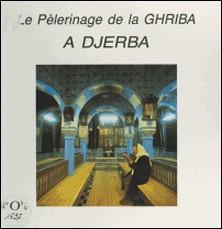 Le pèlerinage de la Ghriba à Djerba-Taïta Umm Hnina , Régine Rosenthal , Victor Trabelsi