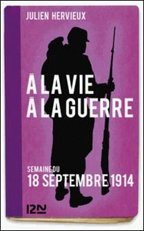 À la vie, à la guerre - 18 septembre 1914-Julien Hervieux