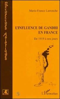 L'INFLUENCE DE GANDHI EN FRANCE. De 1919 à nos jours-Marie-France Latronche