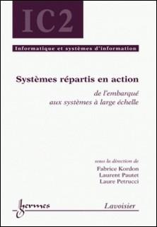 Systèmes répartis en action - De l'embarqué aux systèmes à large échelle-Fabrice Kordon , Laurent Pautet , Laure Petrucci