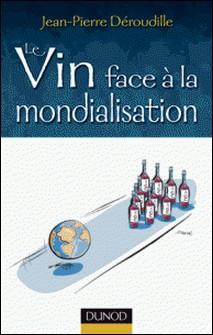 Le vin face à la mondialisation-Jean-Pierre Deroudille