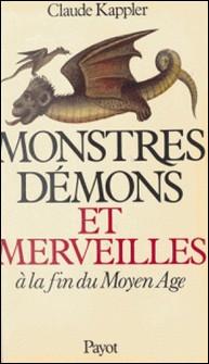 MONSTRES, DEMONS ET MERVEILLLES A LA FIN DU MOYEN AGE. Edition 1999-Claude-Claire Kappler