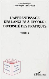 L'apprentissage des langues à l'école : diversité des pratiques - Tome 2-Dominique Delasalle
