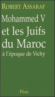Mohammed V et les Juifs du Maroc à l'époque de Vichy-Robert Assaraf