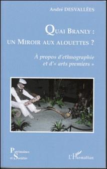 Quai Branly : un miroir aux alouettes ? - A propos d'ethnographie et d'arts premiers-André Desvallées