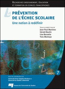 La prévention de l'échec scolaire - Une notion à redéfinir-Jean-Paul Martinez , Gérald Boutin , Lise Bessette , Yves Montoya