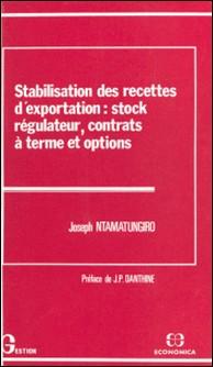 Stabilisation des recettes d'exportation : stock régulateur, contrats à terme et options-Joseph Ntamatungiro , J.-P. Danthine