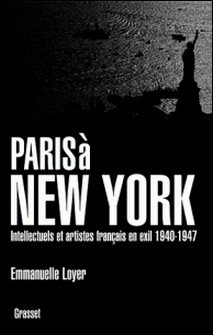 Paris à New York - Intellectuels et artistes français en exil (1940-1947)-Emmanuelle Loyer