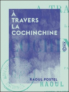 À travers la Cochinchine-Raoul Postel
