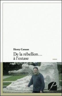De la rébellion. à l'extase-Henry Canaan