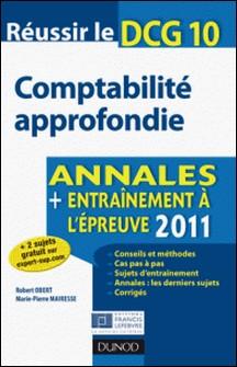 Réussir le DCG 10 - Comptabilité approfondie - 3e éd. - Annales - Entraînement à l'épreuve 2011-Robert Obert , Marie-Pierre Mairesse