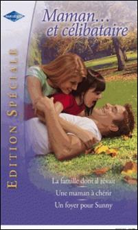 Maman... et célibataire - La famille dont il rêvait - Une maman à chérir - Un foyer pour Sunny-Liz Fielding , Lindsay Longford , Karen Rose Smith