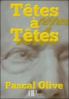 Têtes à Têtes - Roman philosophique-Pascal Olive