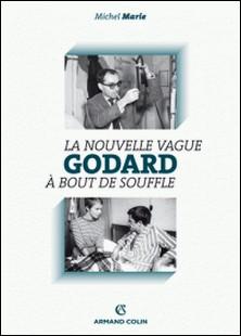 Godard - La Nouvelle Vague et À bout de souffle-Michel Marie
