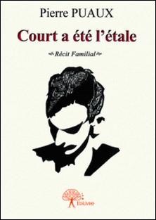 Court a été l'étale - Récit familial-Pierre Puaux