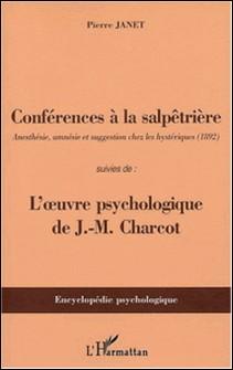 Conférences à la Salpêtrière suivies de L'oeuvre psychologique de Charcot-Pierre Janet