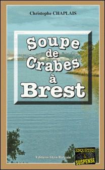 Soupe de crabes à Brest - Une enquête d'Arsène Barbaluc-Christophe Chaplais