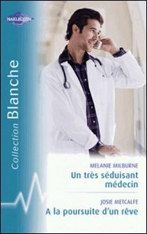 Un très séduisant médecin - A la poursuite d'un rêve (Harlequin Blanche)-Melanie Milburne , Josie Metcalfe