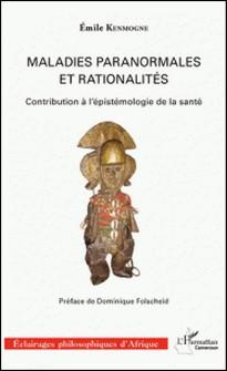 Maladies paranormales et rationalités - Contribution à l'épistémologie de la santé-Emile Kenmogne