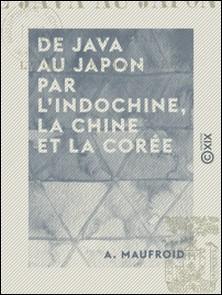 De Java au Japon par l'Indochine, la Chine et la Corée-A. Maufroid