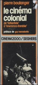 Le cinéma colonial : de L'Atlantide à Lawrence d'Arabie-Pierre Boulanger , Guy Hennebelle , Pierre Lherminier