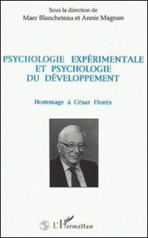 Psychologie expérimentale et psychologie du développement - Hommage à César Florès-Collectif
