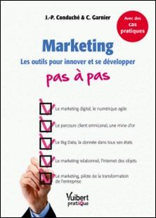 Le marketing pas à pas - Les outils pour innover et se développer-Jean-Pierre Conduche , Cyril Carnier