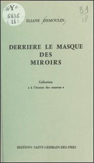 Derrière le masque des miroirs-Éliane Demoulin