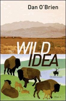 Wild Idea - Des bisons à la terre et de la terre aux bisons-Dan O'Brien