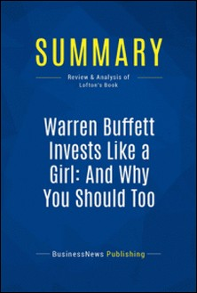 Summary: Warren Buffett Invests Like a Girl: And Why You Should Too - Review and Analysis of Lofton's Book-BusinessNews Publishing